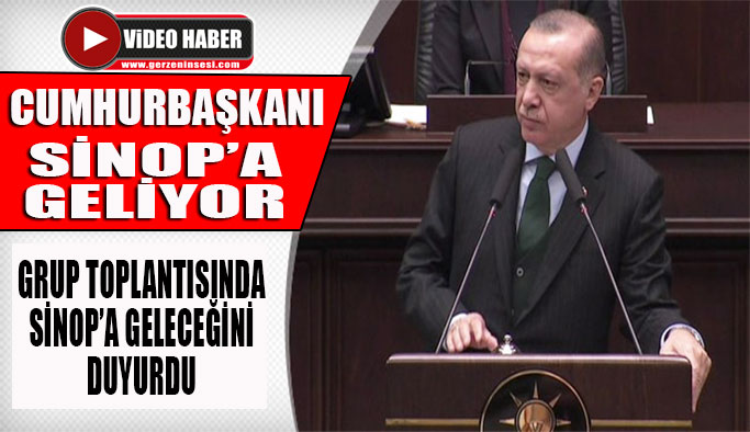 Cumhurbaşkanı Sinop'a Geliyor