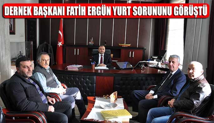 Dernek Başkanı Fatih Ergün Yurt Sorununu Görüştü