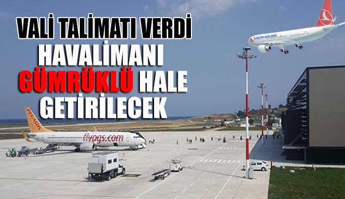 Vali talimatı verdi, havalimanı gümrüklü hale getirilecek!