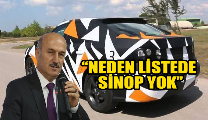 ''Yerli otomobil için neden listede Sinop yok''