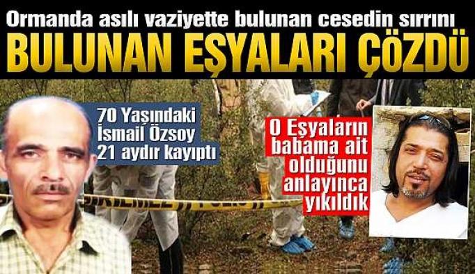 Ormanda bulunan ceset eşyalarından teşhis edildi