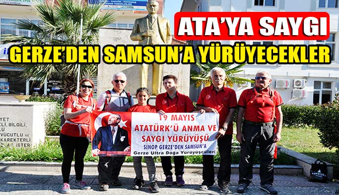 """Gerze'den Samsun'a """"ATA'ya Saygı Yürüyüşü"""""""