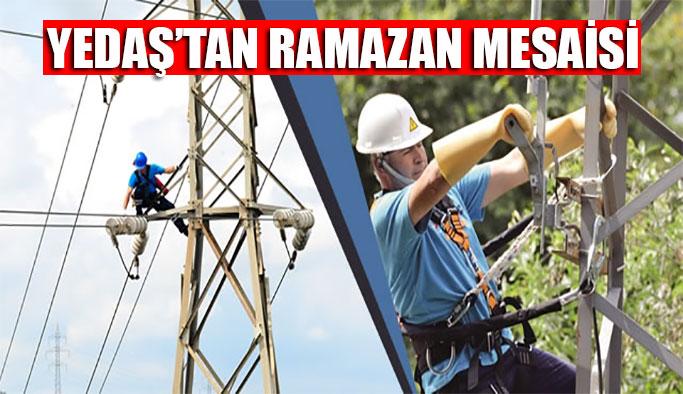 YEDAŞ Ramazan'da da çalışmalarına devam ediyor