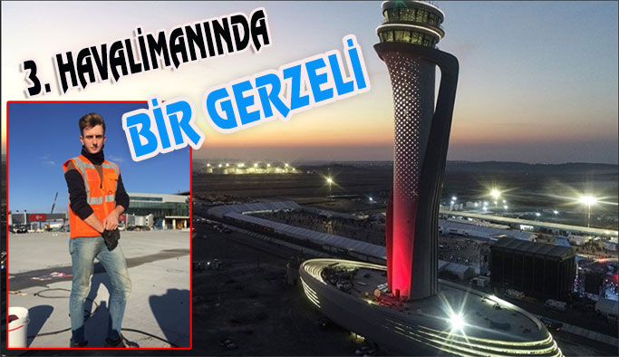 İstanbul Havalimanı Teknik Kadrosunda Bir Gerzeli