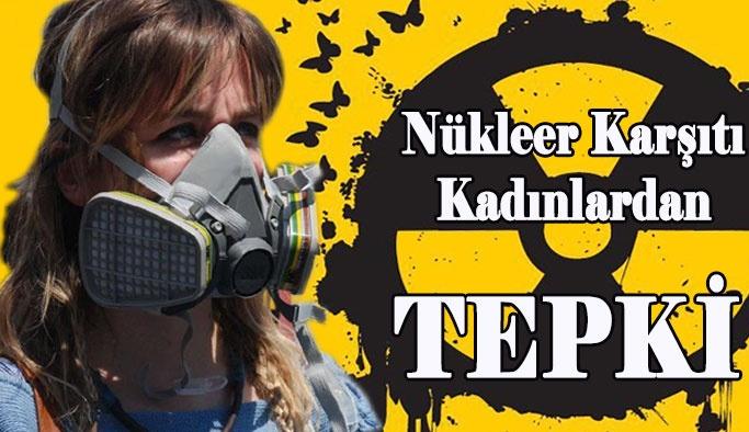 Nükleer Karşıtı Kadınlardan Tepki