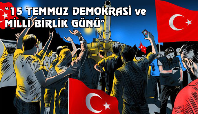 15 Temmuz Demokrasi ve Milli Birlik Günü Etkinlik Programı