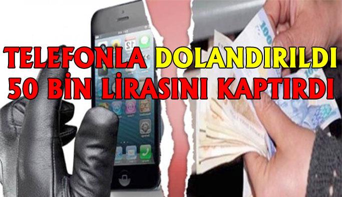 Yaşlı Adam Telefonla 50 bin TL Dolandırıldı