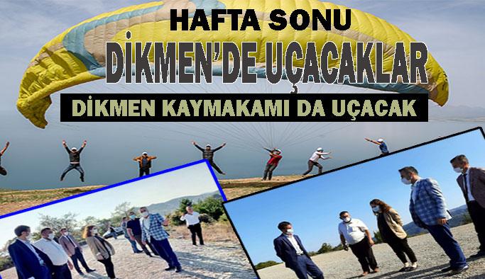 HAFTA SONU DİKMEN'DE UÇACAKLAR