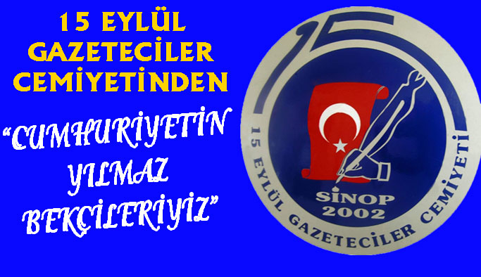 """Sinop 15 Eylül Gazeteciler Cemiyeti """" Cumhuriyetin Yılmaz Bekçileriyiz"""""""