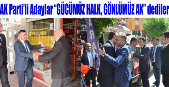 """AK Parti'li adaylar """"GÜCÜMÜZ HALK, GÖNLÜMÜZ AK"""" dediler"""
