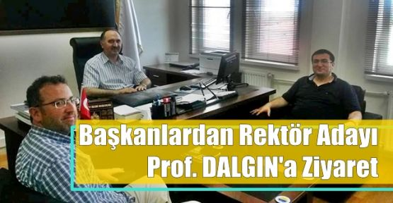 Başkanlardan Rektör Adayı Prof. DALGIN'a Ziyaret