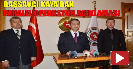 Başsavcı Kaya'dan operasyon açıklaması