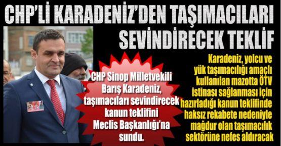 CHP'Lİ KARADENİZ'DEN TAŞIMACILARI SEVİNDİRECEK TEKLİF