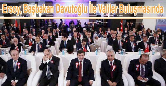Ersoy Davutoğlu ile Birlikte Valiler Buluşmasına katıldı