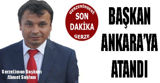 Gerze Liman Başkanı Ahmet Sağlam Ankara'ya Atandı