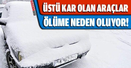 Üstü Kar Olan Araçlarda Ölüm Tehlikesi