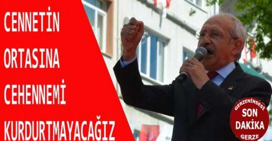 """Kılıçdaroğlu """"Cennetin Ortasına Cehennemi Kurdurtmayacağız"""""""