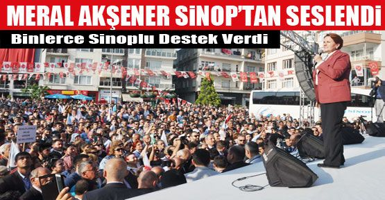 Meral Akşener Sinop'tan Seslendi