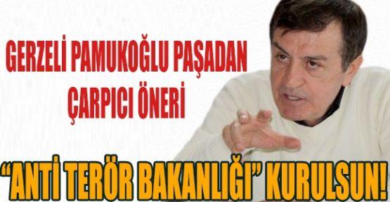 OSMAN PAMUKOĞLU'NDAN 'ANTİ TERÖR BAKANLIĞI' KURULMALI' ÖNERİSİ