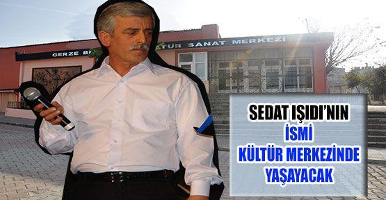 Sedat Işıdı'nın ismi ''Kültür Merkezinde''Anılacak