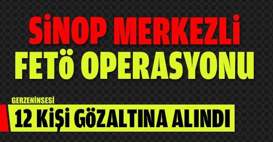Sinop Merkezli FETÖ Operasyonunda 12 Gözaltı