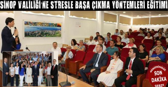 Stresle Başa Çıkma Yöntemleri Eğitimi'nin Dersleri Sinop Valiliğinde Verildi