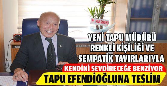 Tapu Müdürlüğü Görevine Mustafa Efendioğlu atandı