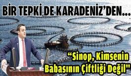 """""""Sinop, Kimsenin Babasının Çiftliği Değil''"""