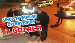 Sinop'ta gerçekleştirilen operasyonda 7 gözaltı