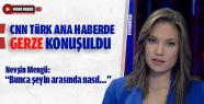 CNN Türk Ana Haber'de Gerze Konuşuldu