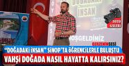 """""""Doğadaki İnsan"""" Sinoplu Öğrencilerle..."""