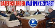 Gazetecilerden Vali İpek'e Ziyaret