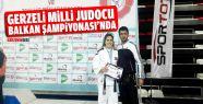 Gerzeli Milli Judocu Balkan Şampiyonası'na...