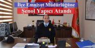 İlçe Emniyet Müdürlüğüne Şenol Yapıcı...