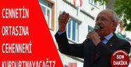 """Kılıçdaroğlu """"Cennetin Ortasına Cehennemi..."""