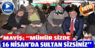 Maviş;''16 Nisan'da mühür sizde, sultan...