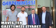 Maviş'ten Gazetemize Ziyaret