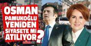 Osman Pamukoğlu Yeniden Siyasete Mi Atılıyor?