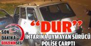 Polisin dur ihtarına uymayan sürücü...