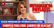 Sinoplu Esra Erol Şarkıcılığa Göz...