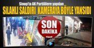 Sinop'ta AK Partililere yapılan silahlı...