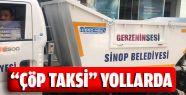 """Sinop'ta """"Çöp Taksi"""" Hizmete Başladı"""