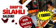 Sinop'ta saldırı 1 yaralı