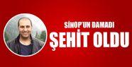 SİNOP'UN DAMADI ŞEHİT!