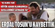 Erdal Tosun'u Kaybettik
