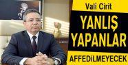 Vali Cirit, Yanlış Yapanlar Affedilmeyecek