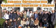 Yabancı Öğrenciler Kaymakam Bayraktar'ı Ziyaret Etti