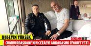 Yüksek'ten Cumhurbaşkanı Erdoğan'ın koğuş arkadaşına ziyaret