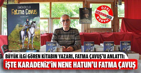 """Usta Yazar, Karadeniz'in İstiklal Kahramanı """"Dağköy'lü Fatma Çavuş""""u Anlattı"""