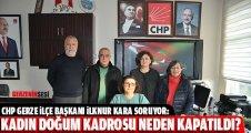 İlçe Başkanı İlknur Kara; ''Kadın Doğum Kadrosu Neden Kapatıldı?''